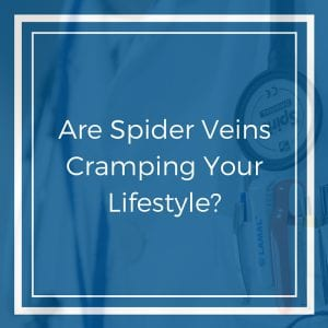 Are Spider Veins Cramping Your Lifestyle-